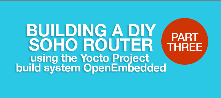 Building a DIY SOHO router using the Yocto Project build system